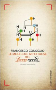 Le molecole affettuose del lecca lecca : romanzo attaccaticcio / Francesco Consiglio