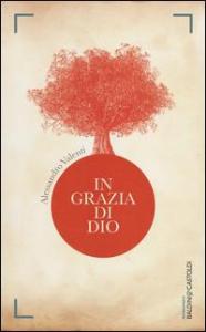 In grazia di Dio / Alessandro Valenti ; postfazione di Edoardo Winspeare