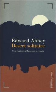 Desert solitaire : una stagione nella natura selvaggia / Edward Abbey ; traduzione di Stefano Travagli
