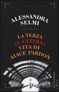 La terza (e ultima) vita di Aiace Pardon / Alessandra Selmi