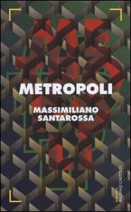 Metropoli / Massimiliano Santarossa