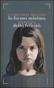 La forma minima della felicità / Francesca Marzia Esposito