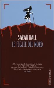 Le figlie del Nord / Sarah Hall ; traduzione di Massimo Rigo