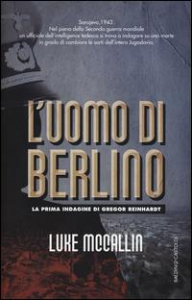 L'uomo di Berlino : la prima indagine di Gregor Reinhardt / Luke McCallin ; traduzione di Marina Calvaresi