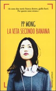La vita secondo Banana / PP Wong ; traduzione di Raffaella Patriarca