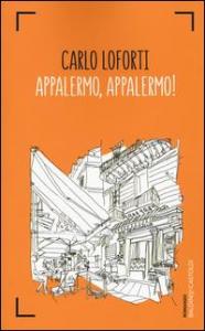 Appalermo, Appalermo! / Carlo Loforti