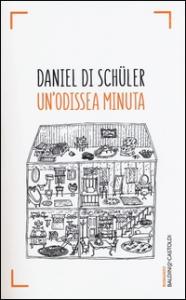 Un'odissea minuta / Daniel Di Schüler