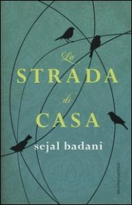 La strada di casa / Sejal Badani ; traduzione di Ombretta Giumelli
