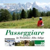 Passeggiare in Trentino-Alto Adige : 35 semplici itinerari per grandi e piccoli / Fiorenzo Degasperi. Vol. 1