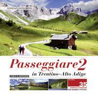 Passeggiare in Trentino-Alto Adige 2 : 35 semplici itinerari per grandi e piccoli / Fiorenzo Degasperi