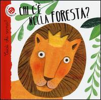 Chi c'è nella foresta? / [progetto e testi di Maria Loretta Giraldo ; illustrazioni di Nicoletta Bertelle]