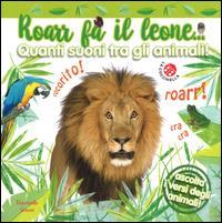 Roarr fa il leone... quanti suoni tra gli animali!