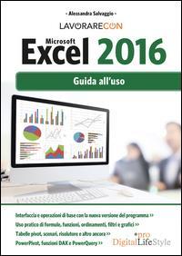 Lavorare con Microsoft Excel 2016 : guida all'uso / Alessandra Salvaggio
