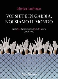 Voi siete in gabbia, noi siamo il mondo. PuntoG. Il femminismo al G8 di Genova (2001-2021)