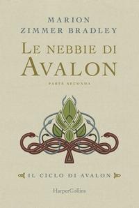 Le nebbie di Avalon : il ciclo di Avalon / Marion Zimmer Bradley ; traduzione di Flavio Santi. Parte seconda