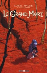 Le grand mort / soggetto e sceneggiatura Loisel e JB Djian ; disegni Mallié ; colori Lapierre. 1
