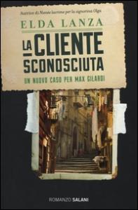 La cliente sconosciuta : romanzo / Elda Lanza