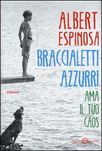 Braccialetti azzurri : ama il tuo caos : romanzo / Albert Espinosa ; traduzione di Silvia Bogliolo
