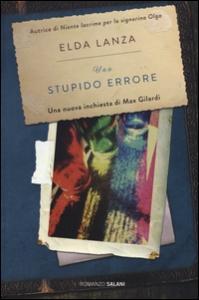 Uno stupido errore : romanzo / Elda Lanza
