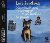 Storia di un cane che insegnò a un bambino la fedeltà [audioregistrazione]