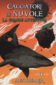 Cacciatori di nuvole. La grande avventura : romanzo / Alex Shearer ; traduzione di Alessandro Peroni