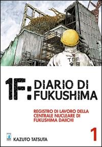 1F: diario di Fukushima : registro di lavoro della centrale nucleare di Fukushima Daiichi / Kazuto Tatsuta. 1