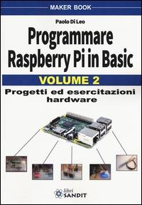 Programmare Raspberry Pi in Basic. Vol. 2: Progetti e esercitazioni hardware