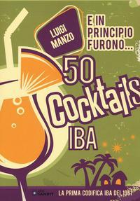E in principio furono... 50 cocktails IBA