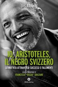Io, Aristoteles, il Negro svizzero