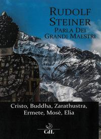 Rudolf Steiner parla dei grandi maestri