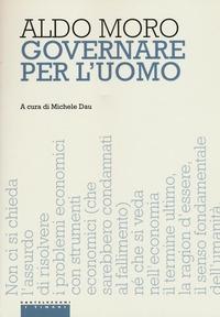 Governare per l'uomo / Aldo Moro ; a cura di Michele Dau