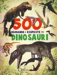500 domande e risposte sui dinosauri