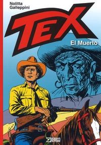 Tex. El muerto / testi di Guido Nolitta ; disegni di Aurelio Galleppini ; presentazione di Luca Del Savio ; introduzione di Graziano Frediani