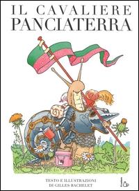 Il cavaliere Panciaterra / testo e illustrazioni di Gilles Bachelet