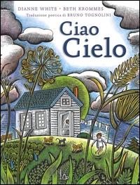 Ciao cielo / Dianne White ; illustrato da Beth Krommes ; traduzione poetica di Bruno Tognolini