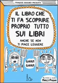 Il libro che ti fa scoprire proprio tutto sui libri : anche se non ti piace leggere / Françoize Boucher presenta
