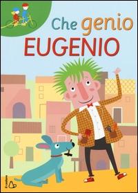 Che genio Eugenio / storie di Cristina Bellemo; illustrazioni di Nina Cuneo