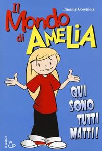 Il mondo di Amelia. Qui sono tutti matti!