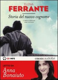 L' amica geniale [audioregistrazione]. Libro secondo, Storia del nuovo cognome / Elena Ferrante ; letto da Anna Bonaiuto. 1