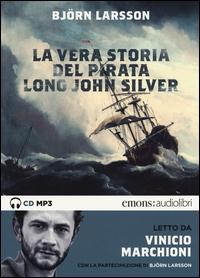 La vera storia del pirata Long John Silver [audioregistrazione] / Bjorn Larsson ; letto da Vinicio Marchioni ; con la partecipazione di Bjorn Larsson. 1