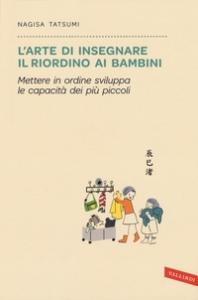 L'arte di insegnare il riordino ai bambini / Nagisa Tatsumi ; traduzione di Roberta Giulianelli Vergagni