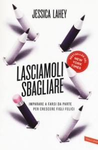 Lasciamoli sbagliare / Jessica Lahey ; traduzione di Laura Serra