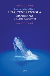 Una Cenerentola moderna e altri racconti