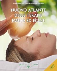 Nuovo atlante delle terapie essene ed egizie/ Daniel Meurois e Marie-Johanne Croteau