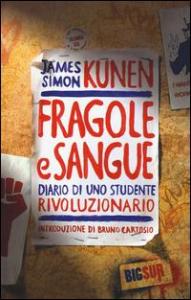 Fragole e sangue : diario di uno studente rivoluzionario / James Simon Kunen
