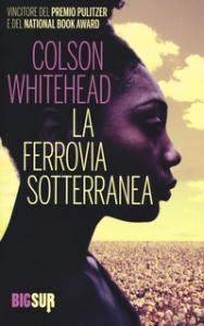 La ferrovia sotterranea / Colson Whitehead ; traduzione di Martina Testa