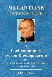 Opere scelte. 3: Loci communes rerum theologicarum (1521)
