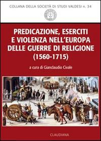 Predicazione, eserciti e violenza nell'Europa delle guerre di religione (1560-1715)