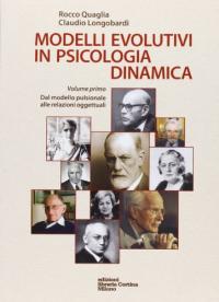 Modelli evolutivi in psicologia dinamica. Vol. 1: Dal modello pulsionale alle relazioni oggettuali