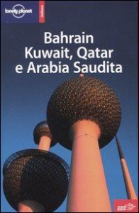 Bahrain, Kuwait, Qatar e Arabia Saudita / Frances Linzee Gordon, Anthony Ham, Jenny Walker